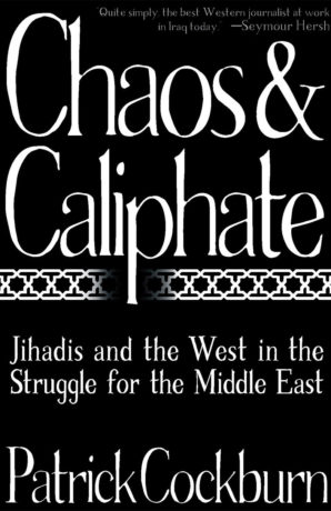 Chaos and Caliphate by Patrick Cockburn