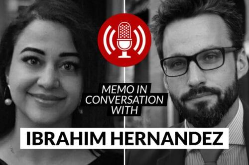 MEMO in conversation with Ibrahim Hernandez